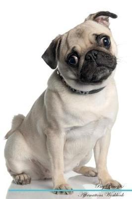 Pug Affirmations Workbook Pug Presents