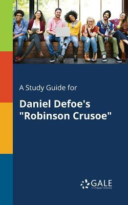 "A Study Guide for Daniel Defoe's ""Robinson Crusoe"""