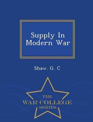 Supply in Modern War - War College Series