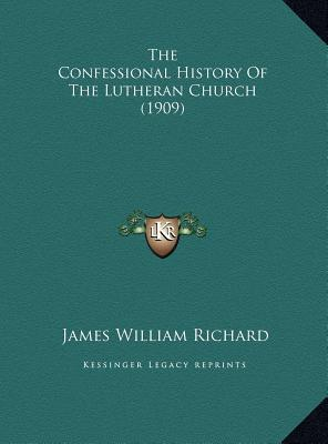 The Confessional History of the Lutheran Church (1909)