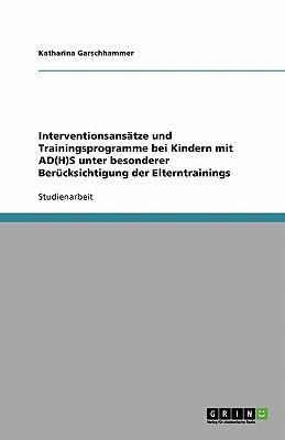 Elterntraining bei Kindern mit AD(H)S. Interventionsansätze und Trainingsprogramme