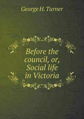 Before the Council, Or, Social Life in Victoria