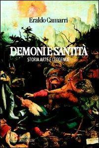Demoni e santità. Storia, arte e leggende. Indagine sulle relazioni tra la malattia e la sua rappresentazione artistica
