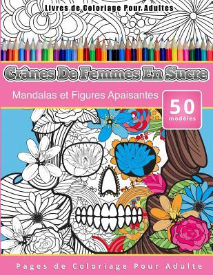 Livres De Coloriage Pour Adultes Crânes De Femmes En Sucre