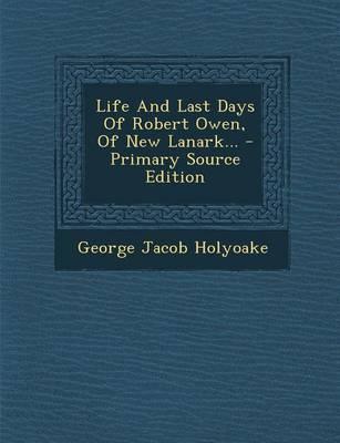 Life and Last Days of Robert Owen, of New Lanark...