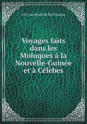 Voyages Faits Dans Les Moluques a la Nouvelle-Guinee Et a Celebes