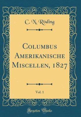 Columbus Amerikanische Miscellen, 1827, Vol. 1 (Classic Reprint)