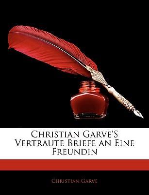 Christian Garve'S Vertraute Briefe an Eine Freundin