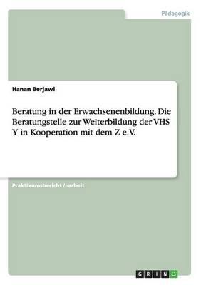 Beratung in der Erwachsenenbildung. Die Beratungstelle zur Weiterbildung der VHS Y in Kooperation mit dem Z e.V
