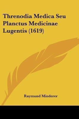 Threnodia Medica Seu Planctus Medicinae Lugentis (1619)
