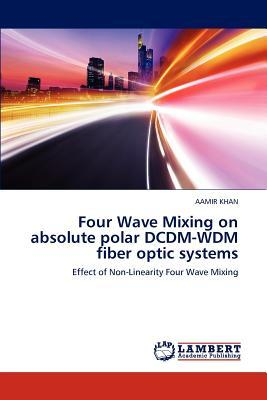 Four Wave Mixing on absolute polar DCDM-WDM fiber optic systems