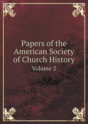 Papers of the American Society of Church History Volume 2