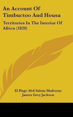 An Account of Timbuctoo and Housa