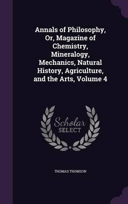 Annals of Philosophy, Or, Magazine of Chemistry, Mineralogy, Mechanics, Natural History, Agriculture, and the Arts, Volume 4