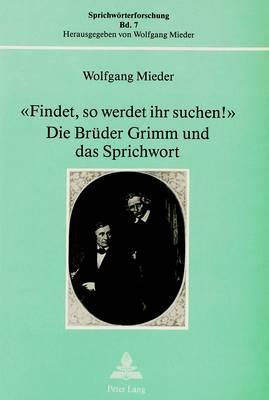Findet, so werdet ihr suchen! Die Brüder Grimm und das Sprichwort