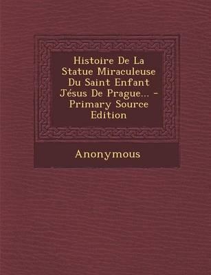 Histoire de La Statue Miraculeuse Du Saint Enfant Jesus de Prague...