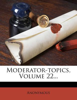 Moderator-Topics, Volume 22...