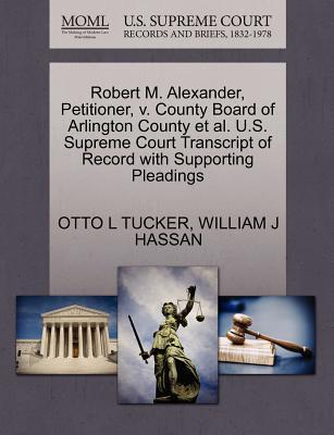 Robert M. Alexander, Petitioner, V. County Board of Arlington County et al. U.S. Supreme Court Transcript of Record with Supporting Pleadings