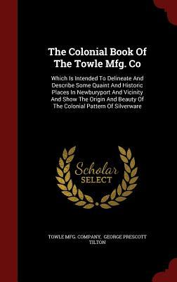 The Colonial Book of the Towle Mfg. Co