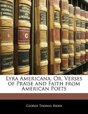 Lyra Americana, Or, Verses of Praise and Faith from American Poets