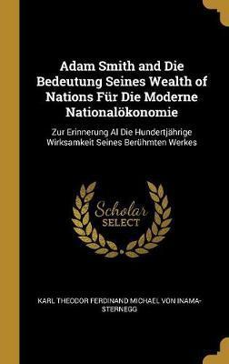 Adam Smith and Die Bedeutung Seines Wealth of Nations Für Die Moderne Nationalökonomie