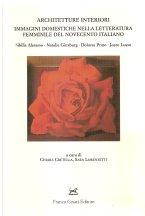 Architetture interiori. Immagini domestiche nella letteratura femminile del Novecento italiano (Sibilla Aleramo, Natalia Ginzburg, Dolores Prato, Joyce Lussu)