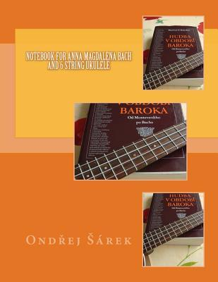 Notebook for Anna Magdalena Bach and 6 String Ukulele