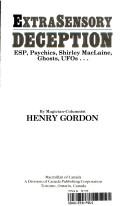 Extrasensory Deception : ESP, Psychics, Shirley MacLaine, Ghosts, UFOs
