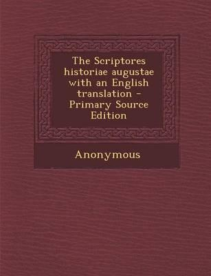 The Scriptores Historiae Augustae with an English Translation - Primary Source Edition