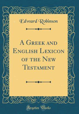 A Greek and English Lexicon of the New Testament (Classic Reprint)