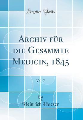 Archiv für die Gesammte Medicin, 1845, Vol. 7 (Classic Reprint)
