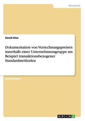 Dokumentation von Verrechnungspreisen innerhalb einer Unternehmensgruppe am Beispiel transaktionsbezogener Standardmethoden