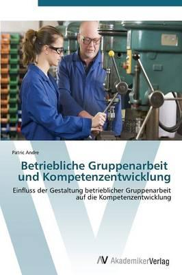 Betriebliche Gruppenarbeit   und Kompetenzentwicklung
