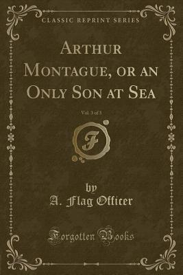 Arthur Montague, or an Only Son at Sea, Vol. 3 of 3 (Classic Reprint)