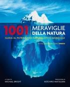 Milleuno meraviglie della natura. Guida al patrimonio naturalistico mondiale