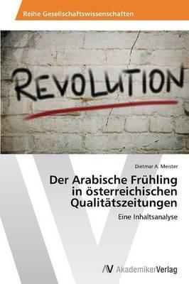 Der Arabische Frühling in österreichischen Qualitätszeitungen