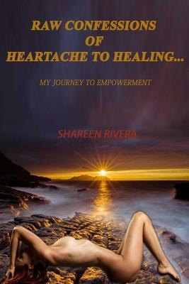 Raw Confessions of Heartache to Healing