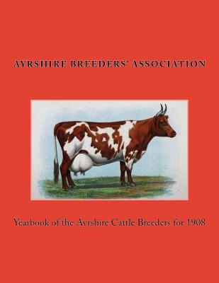 Yearbook of the Ayrshire Cattle Breeders for 1908