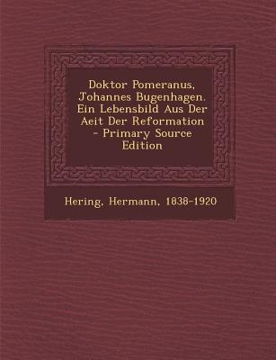 Doktor Pomeranus, Johannes Bugenhagen. Ein Lebensbild Aus Der Aeit Der Reformation