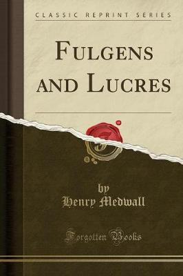 Fulgens and Lucres (Classic Reprint)