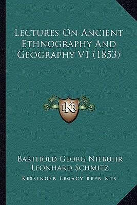 Lectures on Ancient Ethnography and Geography V1 (1853)