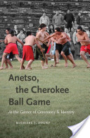 Anetso, the Cherokee Ball Game: At the Center of Ceremony and Identity