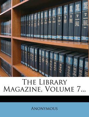The Library Magazine, Volume 7.