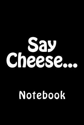 Say Cheese... Notebo...