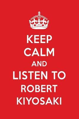 Keep Calm And Listen To Robert Kiyosaki
