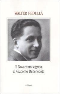 Il Novecento segreto di Giacomo Debenedetti
