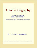 A Bell's Biography (Webster's French Thesaurus Edition)