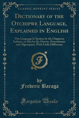 Dictionary of the Otchipwe Language, Explained in English