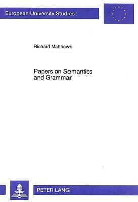 Papers on Semantics and Grammar