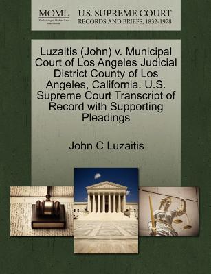 Luzaitis (John) V. Municipal Court of Los Angeles Judicial District County of Los Angeles, California. U.S. Supreme Court Transcript of Record with Su
